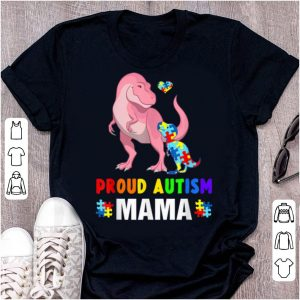 Top Dinosaur T-rex Proud Autism Mama Gift shirt