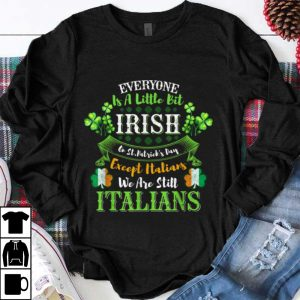 Top Everyone Is Little Irish On St. Patrick's Day Except Italian shirt
