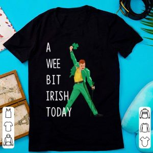 Top Freddie Mercury A Wee Bit Irish Today St. Patrick's Day shirt