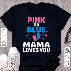 Top Pink Or Blue Mama Loves You, Gender Reveal shirt