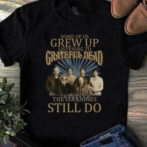 Top Some Of Us Grew Of Listening To Grateful Dead shirt