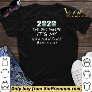 2020 Mask The One Where It's My Quarantine Birthday shirt sweater