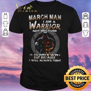 Hot Dark Knight March Man I Am A Warrior Not Because I Always Win shirt sweater