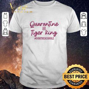 Hot Quarantine and Tiger King #dontbeacarole shirt sweater