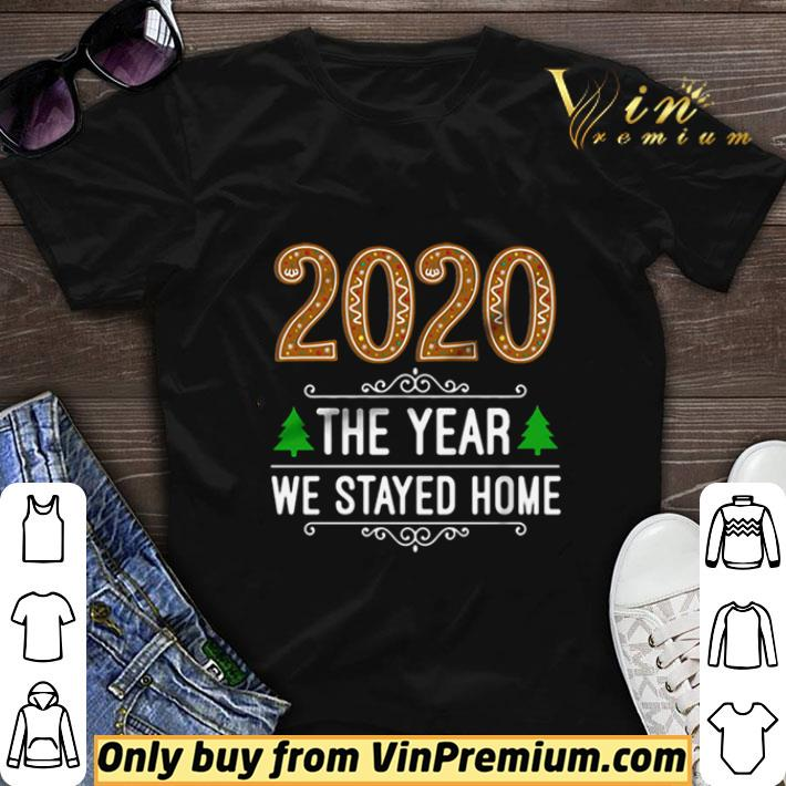 2020 the year we stayed home Christmas shirt sweater