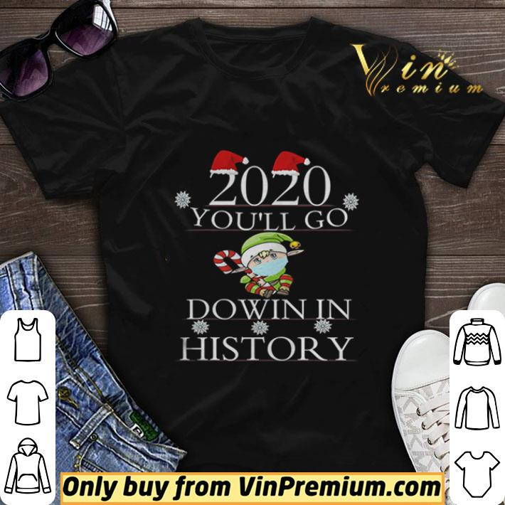 2020 You'll Go Down In History Elf Wear Mask Christmas shirt sweater