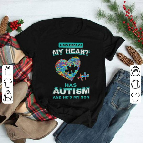 A big piece of my heart has autism and he's my son shirt