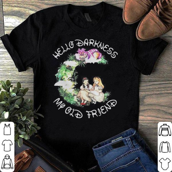 Dorothy and Alice hello darkness my old friend shirt