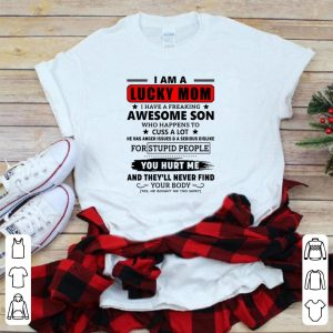 I Am A Lucky Mom I Have A Freaking Awesome Son Who Happens To Cuss Alot shirt
