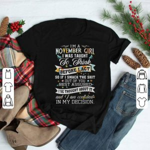 I'm A November Girl I Was Taught To Think Before I Act shirt