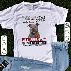 Once Upon A Time There Was A Girl Who Really Loved Pitbulls shirt