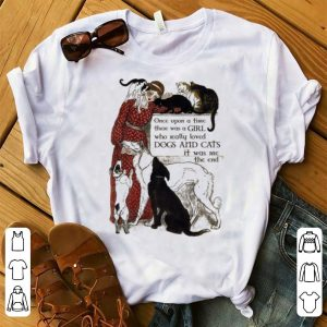 Once upon a time there was a girl who really loved dogs and cats art poster shirt
