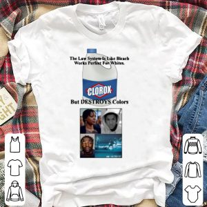 Rodney King Clorox the law system is like bleach works perfect shirt