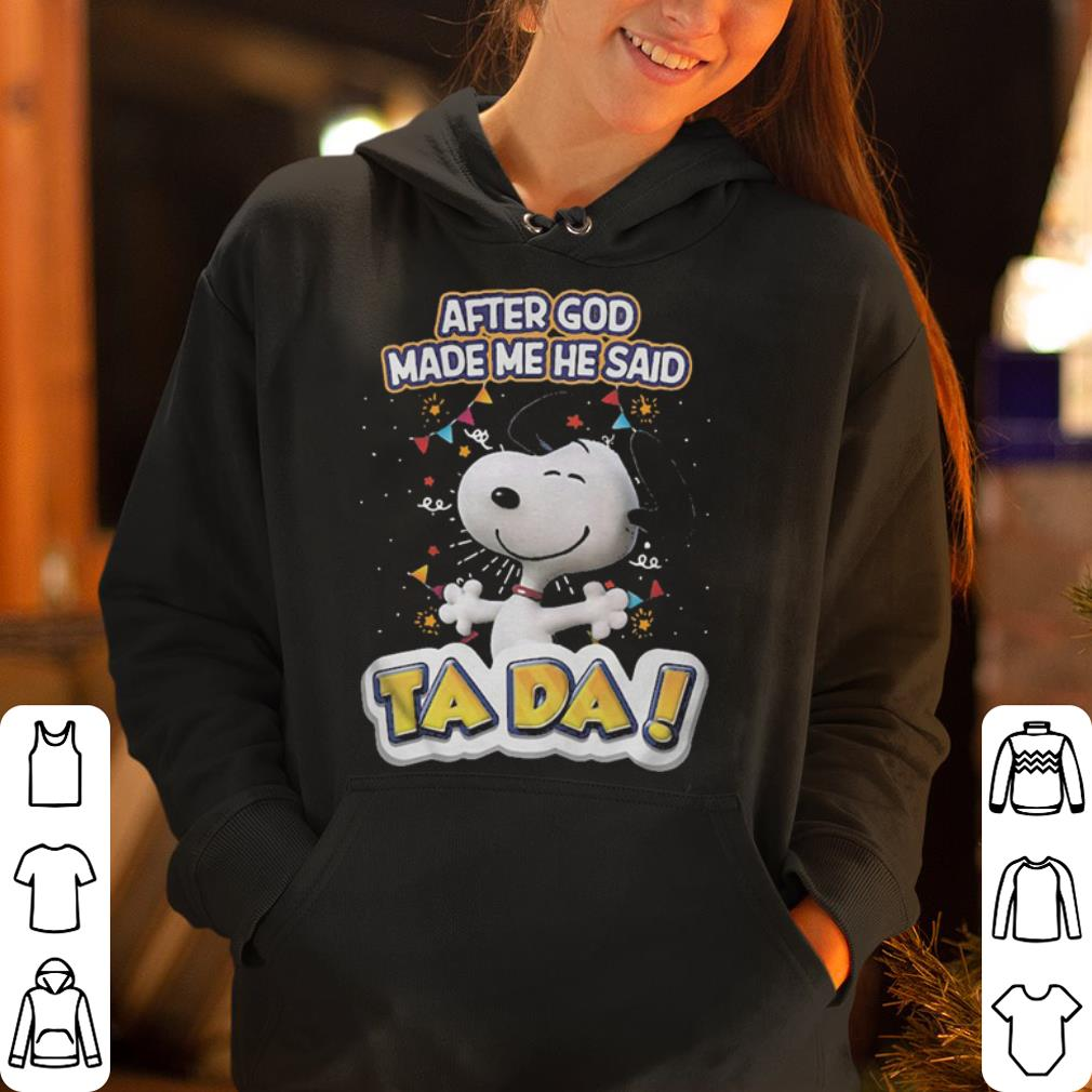 Snoopy after God made me he said ta da shirt 4 - Snoopy after God made me he said ta da shirt