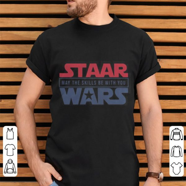 Staar may the skills be with you wars shirt