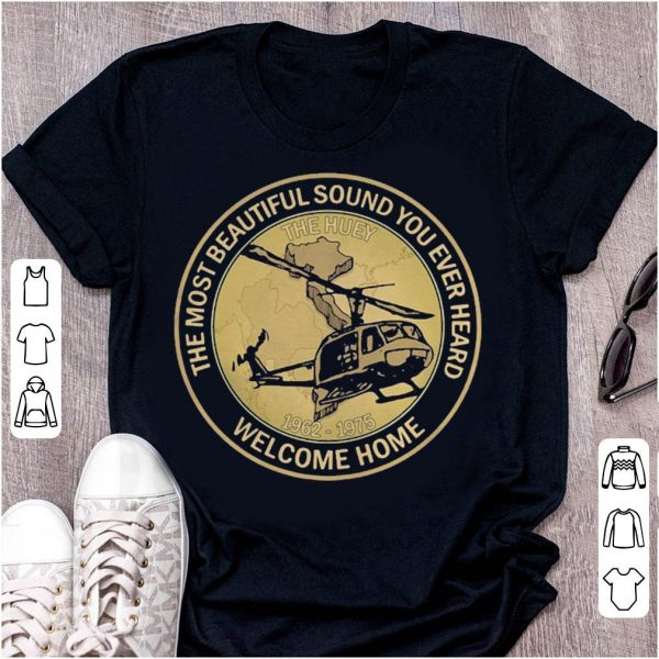 The huey 1962 1975 The most beautiful sound you ever heard welcome home shirt