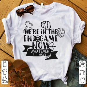 Avengers we're in the endgame now whatever it takes shirt