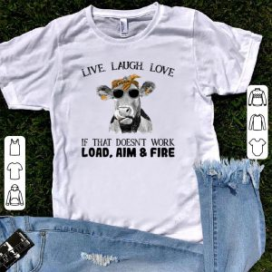 Cows live laugh love if that doesn't work load aim and fire shirt