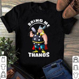 Fat Thor Bring Me Thanos shirt
