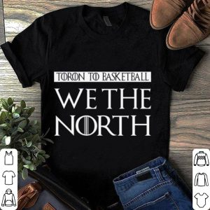 Toro To Basketball We The North GOT Style Text shirt
