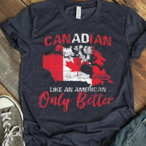 Canada - Canadian Like An American Only Better Shirt