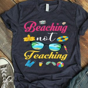 Beaching Not Teaching Funny Teacher Summer Holiday And Vacation shirt