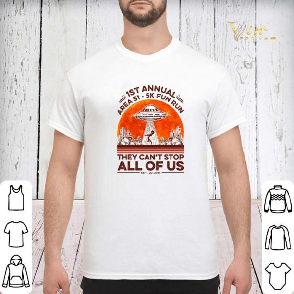 1st annual Area 51 5k fun run they can't stop all of us sunset shirt sweater