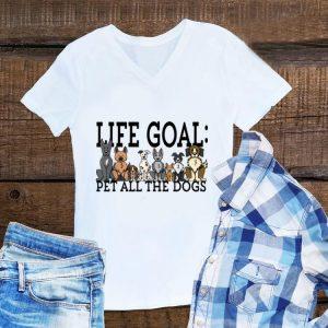 Aweome Life Goal Pet All The Dogs shirt