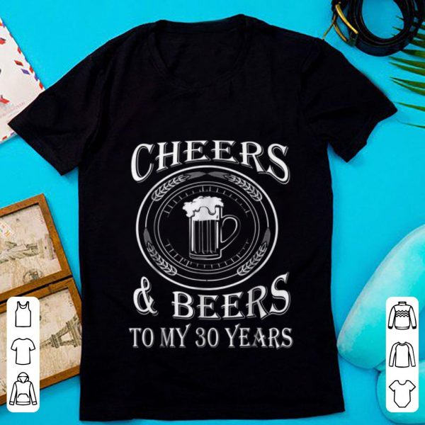 Awesome Cheers And Beers To My 30 Years shirt