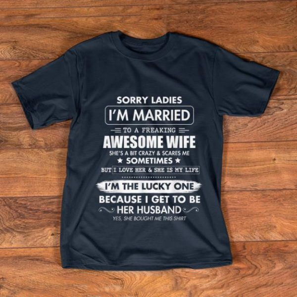Awesome Sorry Ladies I'm Married To A Freaking Awesome Wife shirt