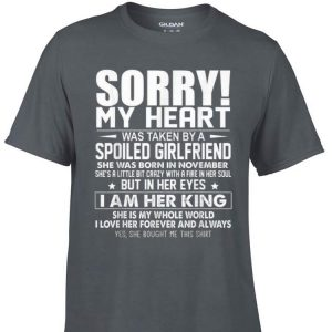 Awesome Sorry My Heart Was Taken By A Spoiled Girlfriend shirt