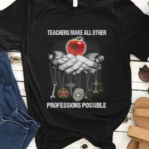Hot Teachers Make All Other Professions Possible shirt