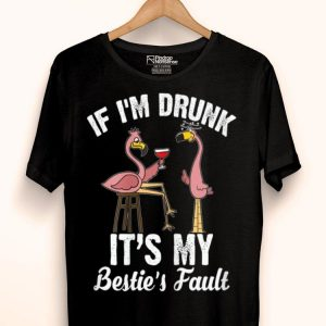 If I'm Drunk It's My Bestie's Fault Drinking Flamigos shirt