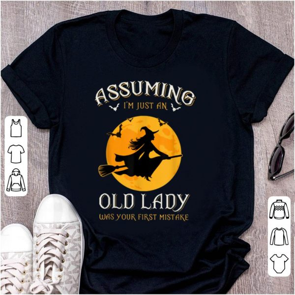 Nice Assuming I'm Just An Old Lady Was Your First Mistake Witch shirt