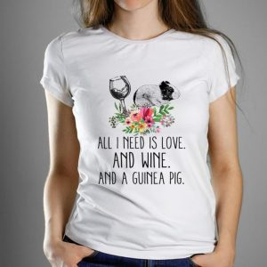Official All i Need Is Love And Wine And A Guinea Pig Flower shirt