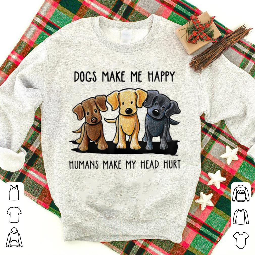 Official Chocolate Lab Dog Make Me Happy Humans Make My Head Hurt shirt 1 - Official Chocolate Lab Dog Make Me Happy Humans Make My Head Hurt shirt