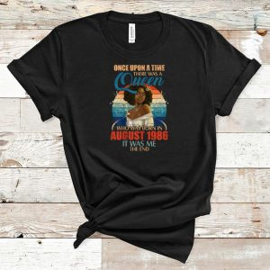 Official Once Upon A Time There Was A Queen Who Was Born In August 1986 It Was Me The End shirt