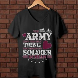 Official The Army Isn't The Only Thing That Makes My Soldier Scream American Flag shirt