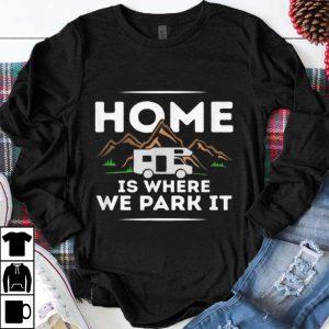 Original Motorhome Accessories Camper Home Is Where We Park It shirt