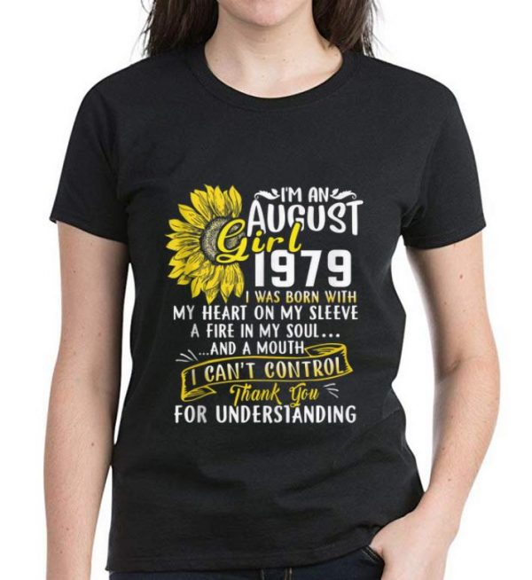 Premium I'm An August Girl 1979 I Was Born With My Heart On My Sleeve A Fire In My Soul Sunflower shirt
