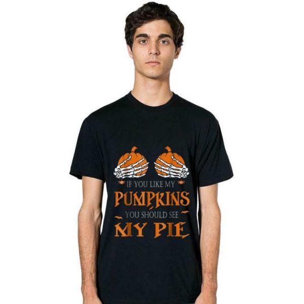 Premium If You Like My Pumpkins You Should See My Pie Halloween shirt