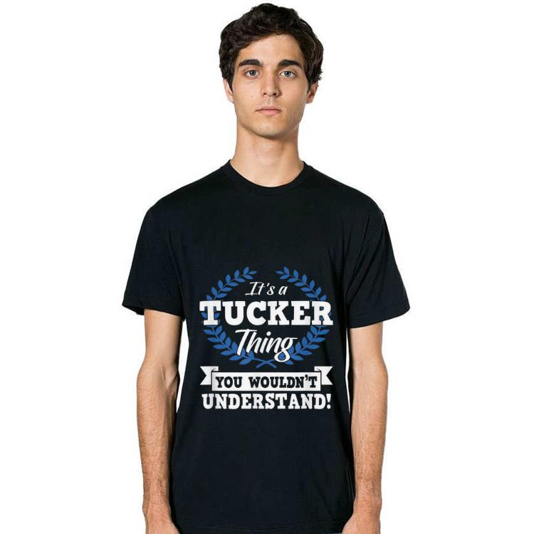 You Wouldnt Understand Its A Tucker Thing