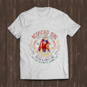 Pretty Redhead Girl I Have Three Sides The Quiet And Sweet Side The Fun And Crazy Side shirt