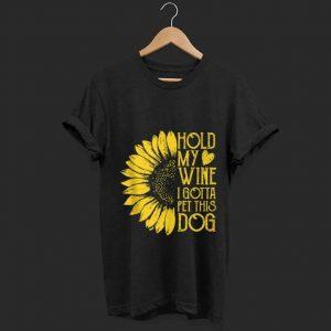 Pretty Sunflower Hold My Wine I Gotta Pet This Dog shirt