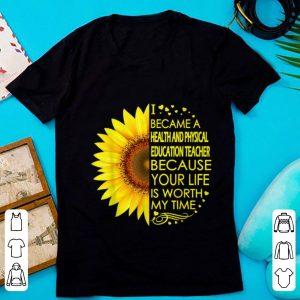 Pretty Sunflower I Became Health And Physical Education Teacher shirt