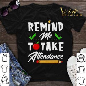 Remind me to take attendance shirt sweater