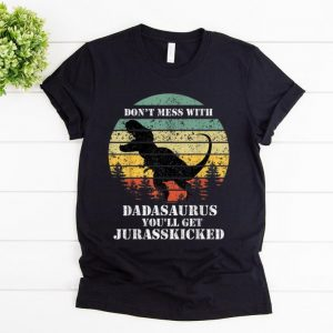 Awesome Don't Mess With Dadasaurus You'll Get Jurasskicked Vintage shirt