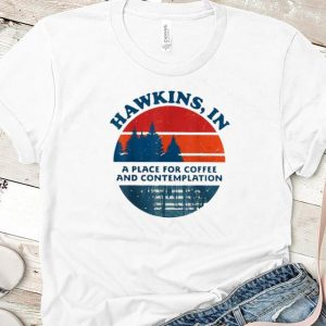 Awesome Hawkins In A Place For Coffee And Contemplation Vintage shirts