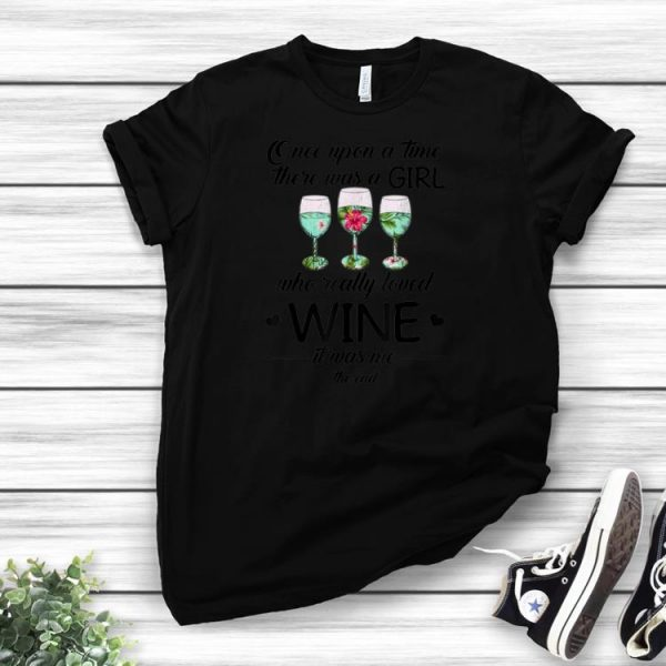Awesome Once Upon A Time There Was A Girl Who Really Loved Wine It Was Me The Endshirts