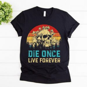 Awesome Vintage Die Once Live Forever Mushroom Skull shirt